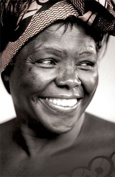 Wangari Maathai. If you don't know about her. Learn about her.