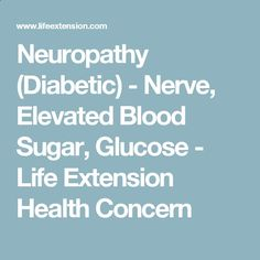 Neuropathy (Diabetic) - Nerve, Elevated Blood Sugar, Glucose - Life Extension Health Concern
