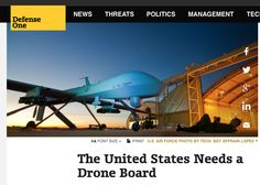 C2 - Defense One, 23 April, 2015: The United States Needs a Drone Board, by David Medine and Eliza Sweden-Becker. If we're going to keep killing citizens by drone, we need a better form of due process for it.