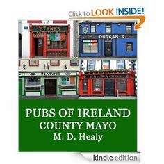 """Amazon.com: Pubs of Ireland County Mayo eBook: M. D. Healy: Kindle Store  Click book cover image above to purchase book. The Pubs of Ireland series eBooks are """"coffee table"""" style photo books containing color photos of beautiful authentic traditional Irish pubs in Ireland, Each pub eBook contains over 35 different County Mayo Irish pub photos and includes a witty Foreword, """"The Irish Pub"""", by Irish author, musician, entertainer, and Irish TV personality, Shay Healy. $2.99"""