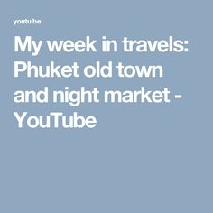 My week in travels: Phuket old town and night market - YouTube