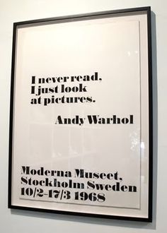 I never read I just look at pictures.  Andy Warhol artist quote.     double like  -  amusing quote + swedish museum