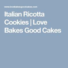 Italian Ricotta Cookies   Love Bakes Good Cakes