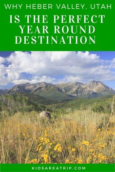 Heber Valley, Utah is the perfect year round destination for families with activities from hiking to skiing and everything in between.