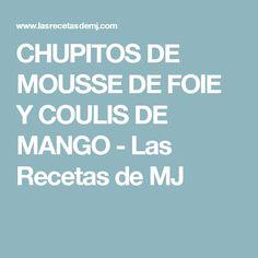 CHUPITOS DE MOUSSE DE FOIE Y COULIS DE MANGO - Las Recetas de MJ