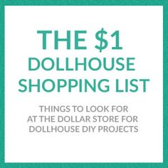 The $1 Dollhouse Shopping list - lots of ideas for things to look for next time you're at the Dollar Store!