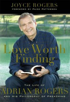 Love Worth Finding: The Life of Adrian Rogers and His Philosophy of Preaching by Paige Patterson. $17.36. 213 pages. Publisher: B Books (April 1, 2005). Author: Joyce Rogers