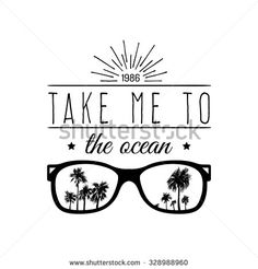Take me to the ocean. Vector typographic poster. Inspirational and motivational t-shirt print.Vintage sunglasses illustration.