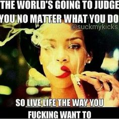 so live life the way you fucking want to rihanna meme True Quotes, Motivational Quotes, Inspirational Quotes, Sassy Quotes, Deep Quotes, Random Quotes, Rihanna Quotes, Rhianna Memes, Paris By Night