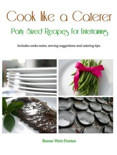 Cook like a Caterer, Party sized recipes for entertaining...240 recipes, tips and information for home entertaining