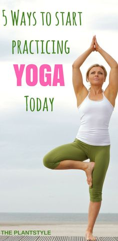 5 ways to start practicing yoga today. Yoga workouts. Yoga for beginners. Yoga practices