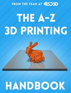 The A-Z 3D Printing Handbook                                                                                                                                                                                 More Maybe something for 3D Printer Chat?