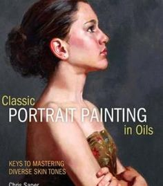 Classic Portrait Painting In Oils: Keys To Mastering Diverse Skin Tones PDF