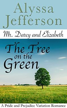 Mr. Darcy & Elizabeth: The Tree on the Green by Alyssa Jefferson