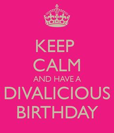 KEEP CALM AND HAVE A DIVALICIOUS BIRTHDAY