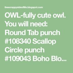 You will need: Round Tab punch Scallop Circle punch Boho Blossoms punch Ci. Owl Pet, Circle Punch, Cute Owl, Blossoms, Animal, Boho, Flowers, Bohemian, Animals