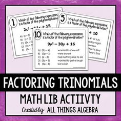 Factoring Trinomials (a > 1) Math LibMath lib activities are a class favorite! In this activity, students will practice factoring trinomials in which a > 1 as they rotate through 10 stations. Once factored, they determine which binomial represents one of the factors to the trinomial.