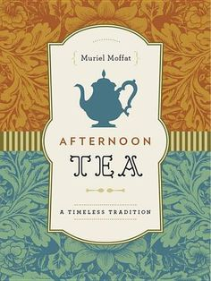 Afternoon Tea: A Timeless Tradition by Muriel Moffat. (Bilberry Town Library: Good for Readers, Good for Libraries)