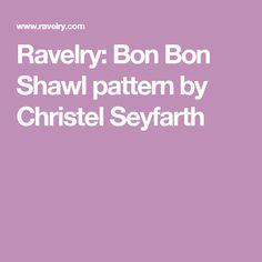 Ravelry: Bon Bon Shawl pattern by Christel Seyfarth