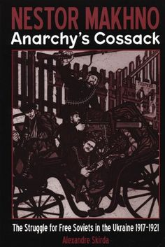Nestor Makhno--Anarchy's Cossack: The Struggle for Free Soviets in the Ukraine 1917-1921 by Alexandre Skirda http://www.amazon.com/dp/1902593685/ref=cm_sw_r_pi_dp_ApLQwb1H3S74C