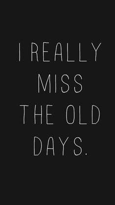 I really miss the old days Love quotes Quotes Deep Feelings, Mood Quotes, Life Quotes, Feeling Hurt Quotes, Swag Quotes, Advice Quotes, Friend Quotes, Nature Quotes, Qoutes