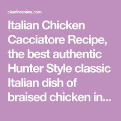Italian Chicken Cacciatore Recipe, the best authentic Hunter Style classic Italian dish of braised chicken in wine & San Marzano tomatoes.