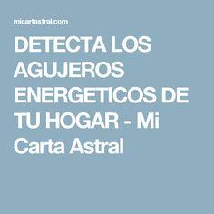 DETECTA LOS AGUJEROS ENERGETICOS DE TU HOGAR - Mi Carta Astral