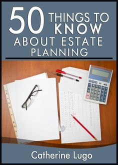 50 Things to Know About Estate Planning:  Tips for planning your Will