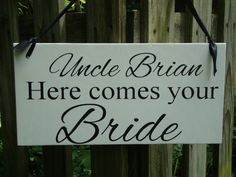This sign would be bigger then my peanut. but still cute!  Weddings signs Uncle HERE COMES your BRIDE by SignSimplicity, $27.95