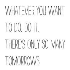 There's only so many tomorrows...