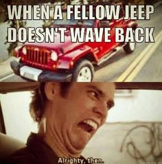 You got a Jeep, do the wave dammit. Don't make it awkward