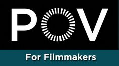 POV For Filmmakers' Links to: Pitching Funding: Documentary Film Funding New Media/Web Documentary Funding Public Media Funding and Broadcast Documentary Filmmaking, Film Distribution, Film School, Independent Films, Film Director, Short Film, Cinematography, Nonfiction, Storytelling