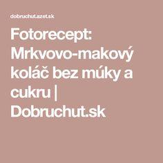 Fotorecept: Mrkvovo-makový koláč bez múky a cukru | Dobruchut.sk