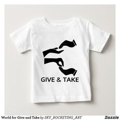 World for Give and Take T shirts,Funny,Fun,memes,Geek,Love,Party,kids,Man,Fashion,Derp,Trolling,Rage Comics,humour,humorous,humor on,sense of humour,meme,memes,funniest,very funny,new memes,World,woman,vector,illustration,graphic art