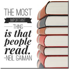 """The Most important thing is that people read."" - Neil Gaiman"