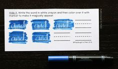 Write the word with white crayon then make it magically appear by coloring over it with marker
