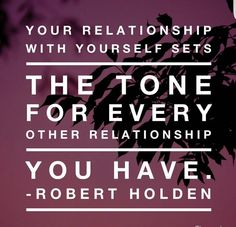 the relationship with yourself is the most important