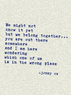 we might not know it yet but we belong together - Johnny ox