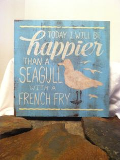 Today I will be happier than a SEAGULL with a french fry Distressed wood sign, Funny Sign, Inspirational Signs,