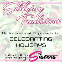 This is a great way to figure out what to do with Easter Eggs, the Easter Bunny or Santa Claus. Edifying Traditions: An Intentional Approach to Celebrating the Holidays from Sisters Raising Sisters.
