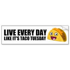 Live Every Day Like It's Taco Tuesday Bumper Sticker Funny taco quote about living life to the fullest. Taco Humor, Mom Humor, Nurse Humor, Life Humor, Funny Humor, Teacher Humor, Tuesday Humor, Taco Tuesday, Tuesday Quotes