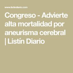 Congreso - Advierte alta mortalidad por aneurisma cerebral | Listín Diario