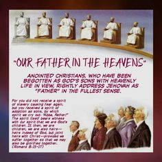 """OUR FATHER IN THE HEAVENS""  Anointed Christians, who have been begotten as God's sons with heavenly life in view, rightly address Jehovah as ""Father"" in the fullest sense.   For you did not receive a spirit of slavery causing fear again, but you received a spirit of adoption as sons, by which spirit we cry out: ""Abba, Father!"" The spirit itself bears witness with our spirit that we are God's children. If, then, we are children, we are also heirs—heirs indeed of God, but joint heirs with…"