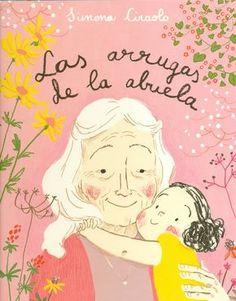 Las arrugas de la abuela, de Simona Ciraolo es un tierno libro que explica cuál es el origen de cada una de las arrugas de la abuela de la protagonista.