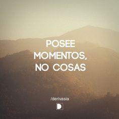 """""""Posee momentos, no cosas."""" Encuentra más inspiración para tus escapadas en www.escapadarural.com #autoayudafrases"""