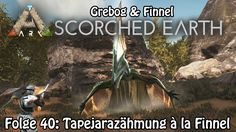 ARK:SCORCHED EARTH - Folge 40: Tapejarazähmung à la Finnel [deutsch] [coop]