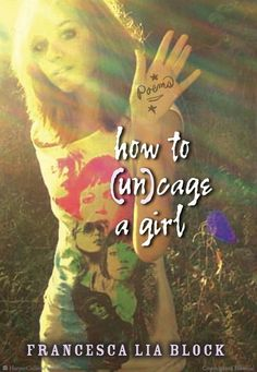 How to (Un)cage a Girl by Francesca Lia Block