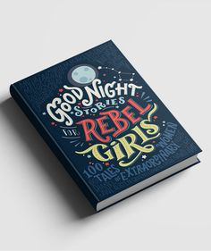 Good Night Stories for Rebel Girls | Good Night Stories for Rebel Girls takes readers through 100 illustrated stories of strong, creative, powerful women.