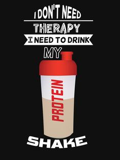 protein proteinshake nutrition need therapy gym fitness exercise workout training crossfit bodybuilding bodybuilder sports weights weightlifting lift muscle muscles golds gym beast mode squats do you even gym wear gym t shirts fitness t shirts gym clothing fitness ripped shredded