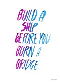 build a ship before you burn a bridge — Designspiration